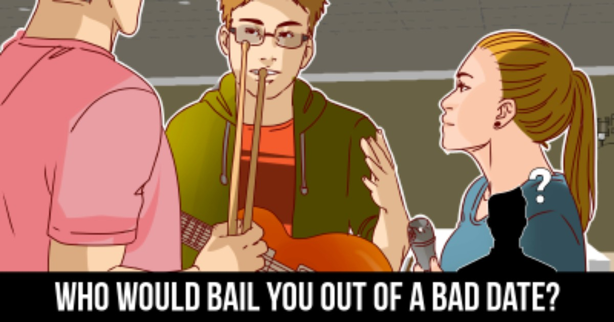  Who would bail you out of a bad date?