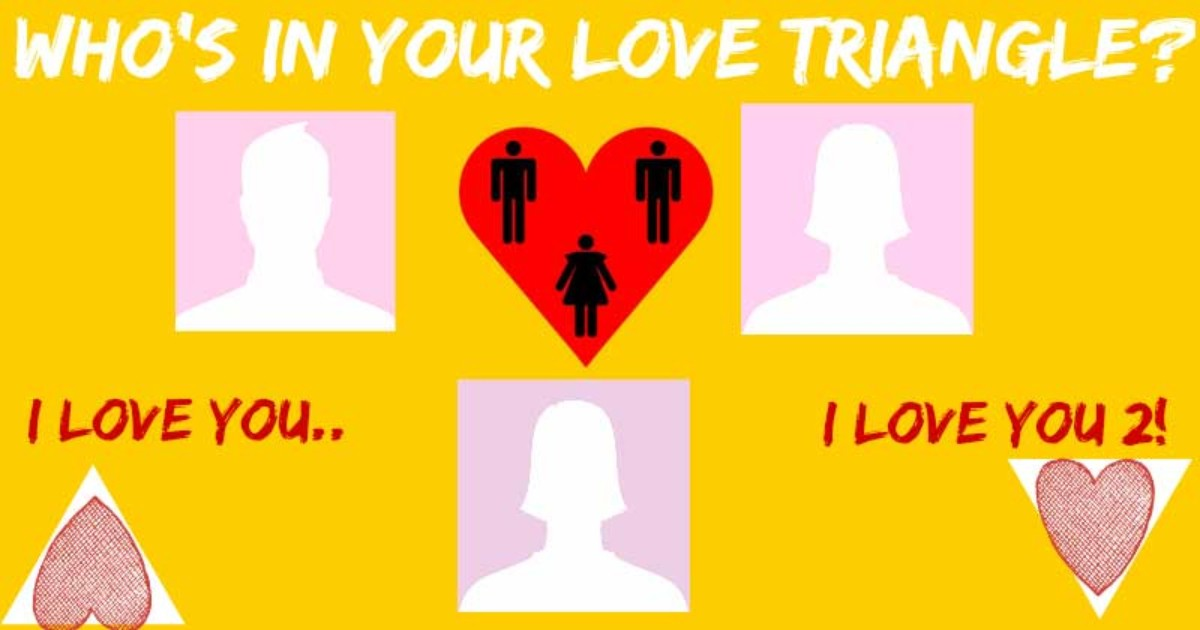 WHO'S IS IN YOUR LOVE TRIANGLE????