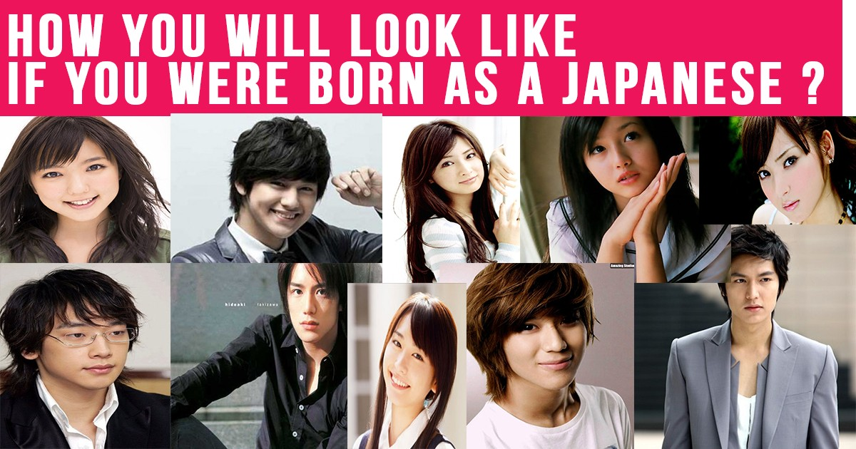How you will be If you were born as Japanese ?