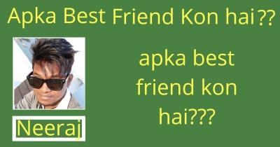 Apka BEST FRIEND kon hai????