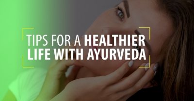 Tips for a Healthier Life with Ayurveda