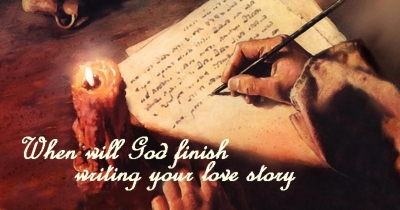 When will God finish writing your love story