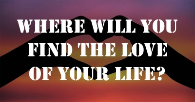 Where will you find the love of your life?