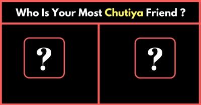 Who Is Your Most Chutiya Friend ?